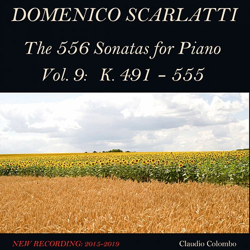 Domenico Scarlatti: The 556 Sonatas for Piano - Vol. 9: K. 491 - 555 by Claudio Colombo