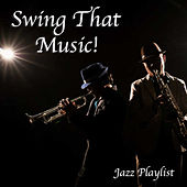 Swing That Music! Jazz Playlist by Various Artists