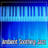 Ambient Soothing Jazz – Romantic and Sentimental Mood, Jazz Music for Everyday, Most Streaming Sounds von Peaceful Piano