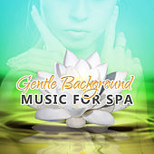 Gentle Background Music for Spa - Spa & Wellness, Day Spa Music, Spa Moods de Massage Tribe