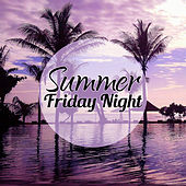 Summer Friday Night – Best Chillout Music, Dance Party, Friday Night, Lounge Ambient, New York Chillout, Asian Chill Out Music, Pure Relaxation von Ibiza Chill Out