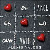 El Amor Es Lo Que Vale de Alexis Valdes