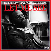 Let Me See (feat. Kevin Gates) von Juicy J