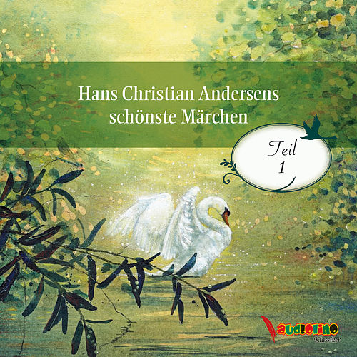 Hans Christian Andersens schönste Märchen, Teil 1 (Ungekürzt) von Hans Christian Andersen