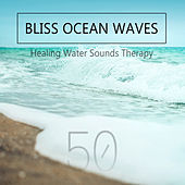 Bliss Ocean Waves - Healing Water Sounds Therapy: 50 Tracks Collection (Sea Music, Power of Aqua, Rumble Rain and Thunderstorm, Calming Flow River, Gentle Waterfall & Underwater Ambiance) by Water Music Oasis