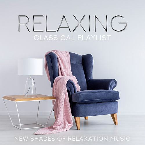 Relaxing Classical Playlist: New Shades of Relaxation Music de Various Artists