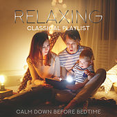 Relaxing Classical Playlist: Calm Down Before Bedtime by Various Artists