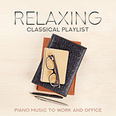 Relaxing Classical Playlist: Piano Music to Work and Office von Various Artists