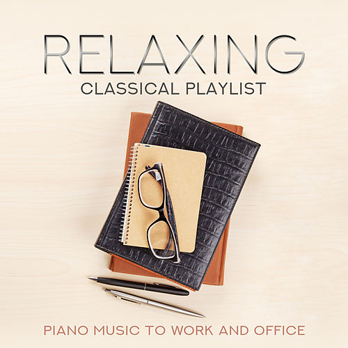 Relaxing Classical Playlist: Piano Music to Work and Office van Various Artists