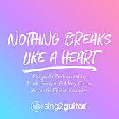 Nothing Breaks Like A Heart (Originally Performed by Mark Ronson & Miley Cyrus) (Acoustic Guitar Karaoke) by Sing2Guitar