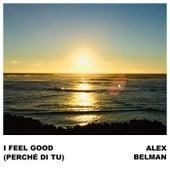 I Feel Good (Perché di tu) by Alex Belman