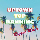 Uptown Top Ranking Reggae Music by Various Artists