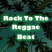 Rock To The Reggae Beat by Various Artists