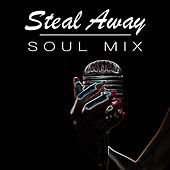 Steal Away Soul Mix by Various Artists
