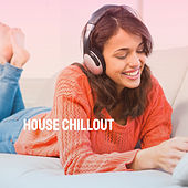 House Chillout by Various Artists