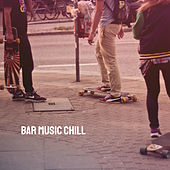 Bar Music Chill by Various Artists