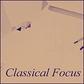 Classical Focus – Music for Study, Effective Learning, Classical Music for Concenrtation, Composers to Work by Classical Study Music (1)