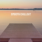 Smooth Chillout by Various Artists