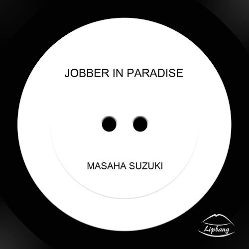 Jobber in Paradise by Masaha Suzuki