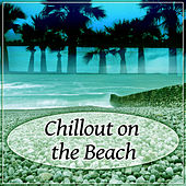 Chillout on the Beach – Dancing, Swimming, Music on the Beach von Ibiza Chill Out