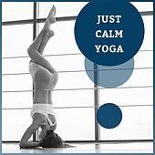 Just Calm Yoga – Music for Meditation Trance, Relaxing Your Soul & Healing Your Mind by Yoga Tribe