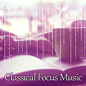Classical Focus Music – Music for Study, Songs for Concentration, Clear Mind, Melodies for Concentration by Classical Study Music (1)