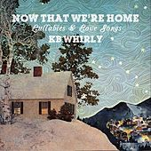 Now That We're Home de KB Whirly