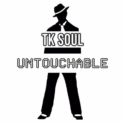 Untouchable by Tk Soul