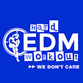 We Don't Care by Hard EDM Workout