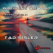 Watching the Wind: Adventures in Solo Piano de Tad Sisler