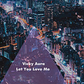 Let You Love Me (Clone) by Vicky Aura