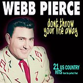 Dont Throw Your Life Away (21 Us Country Hits) de Webb Pierce