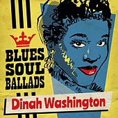 Blues, Soul & Ballads by Dinah Washington