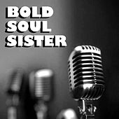 Bold Soul Sister by Various Artists