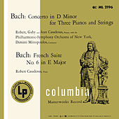 Bach: Concerto for 3 Keyboards & French Suite No. 6 by Robert Casadesus