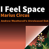 I Feel Space (andrew Weatherall's Unreleased Dub) by Marius Circus
