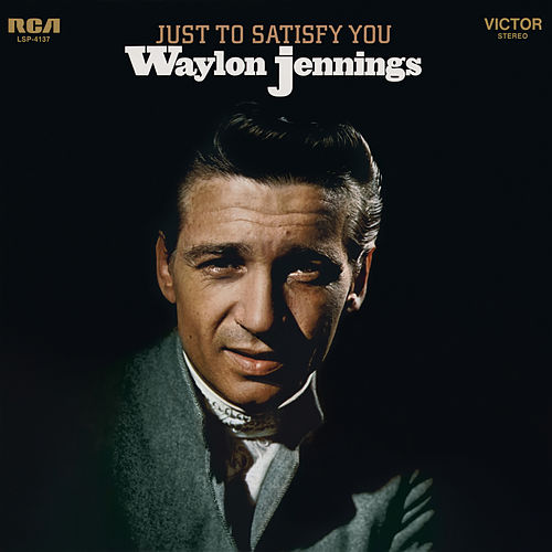 Just to Satisfy You by Waylon Jennings