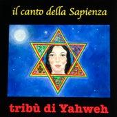 Il canto della Sapienza de Tribù di Yahweh