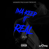 I'ma Keep It Real by J-Ro