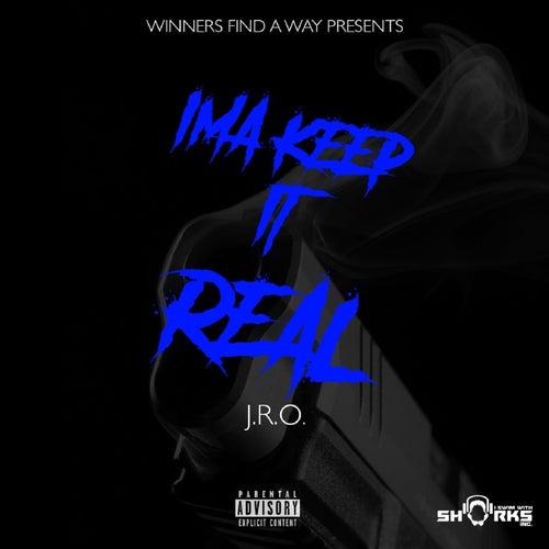 I'ma Keep It Real by J-Ro