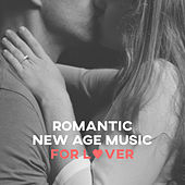 Romantic New Age Music for Lover – Sensual Sounds for Tantra, Pure Love, Romantic Night, Gentle Touch, Nature Music for Better Feelings von Various Artists