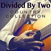 Divided By Two Country Collection by Various Artists