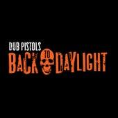 Back to Daylight von Dub Pistols