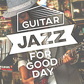 Guitar Jazz for Good Day – Relaxing Sounds of Jazz, Guitar Moods, Jazz for Better Feeling, Chilled Jazz de Acoustic Hits