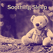 Soothing Sleep – Lullabies for Baby, Music for Sleep and Relaxation, Calm Songs to Bed, Quiet Baby by Lullaby Land