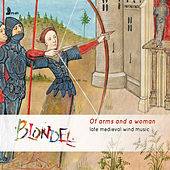 Of Arms and a Woman: Late Medieval Wind Music de Blondel