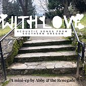 With Love: Acoustic Songs from Southern Oregon de Abby