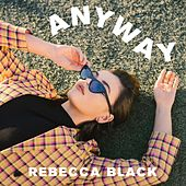 Anyway by Rebecca Black
