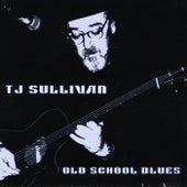 Old School Blues by T.J. Sullivan