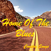 Home Of The Blues Country Songs de Various Artists